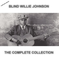 Blind Willie Johnson - Blind Willie Johnson The Complete Collection (Christmas Edition)