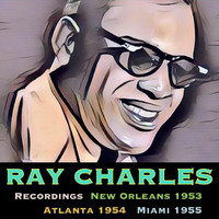 Ray Charles - Recordings New Orleans 1953, Atlanta 1954 & Miami 1955