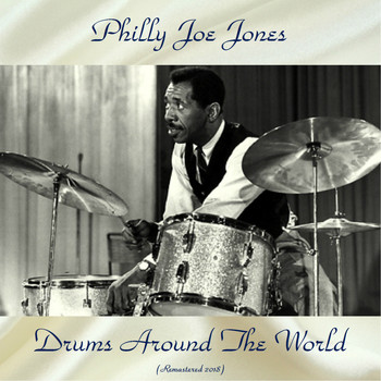 Philly Joe Jones - Drums Around The World (Remastered 2018)