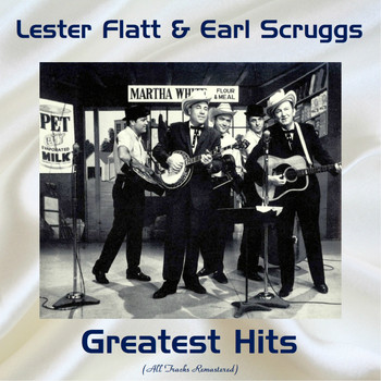 Lester Flatt & Earl Scruggs - Lester Flatt & Earl Scruggs Greatest Hits (All Tracks Remastered)