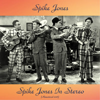 Spike Jones - Spike Jones In Stereo (Remastered 2018)