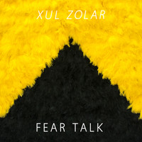 Xul Zolar - Fear Talk