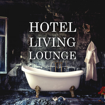 Various Artists - Hotel Living Lounge (Explicit)