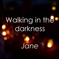 Jane - Walking in the Darkness