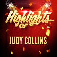Judy Collins - Highlights of Judy Collins, Vol. 1