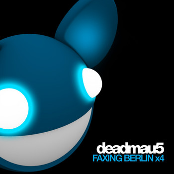 Deadmau5 - Faxing Berlin x4