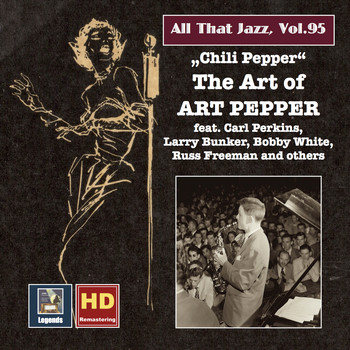 "Art Pepper - All That Jazz, Vol. 95: ""Chili Pepper"" — The Art of Art Pepper (Remastered 2017)"