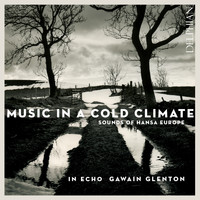 Gawain Glenton - Music in a Cold Climate: Sounds of Hansa Europe