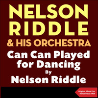 Nelson Riddle & His Orchestra - Can Can played for dancing by Nelson Riddle (Original Album with Bonus Tracks - 1956)
