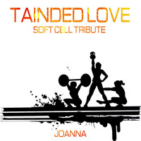 Joanna - Tainted Love (Soft Cell Tribute)