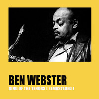 Ben Webster - King of the Tenors (Remastered)