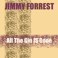 Jimmy Forrest - Jimmy Forrest: All The Gin Is Gone