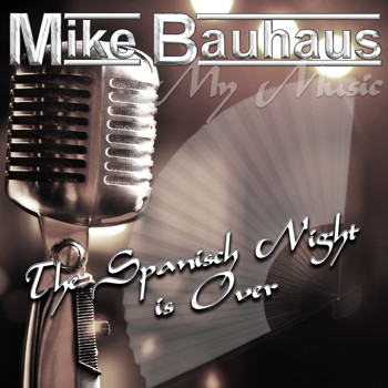 Mike Bauhaus - The Spanish Night Is Over