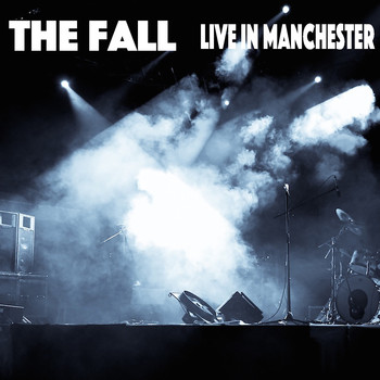 The Fall - The Fall Live In Manchester