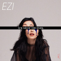 Ezi - AFRAID OF THE DARK EP (Explicit)
