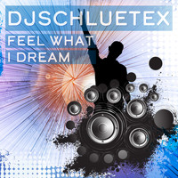 DjSchluetex - Feel What I Dream