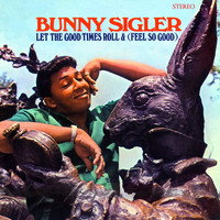 Bunny Sigler - Let The Good Times Roll & (Feel So Good) (Stereo Version)