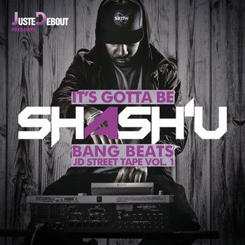 Shash'U - Juste Debout Presents - It's Gotta Be Shash'U - Bang Beats - JD Street Tape Vol. 1