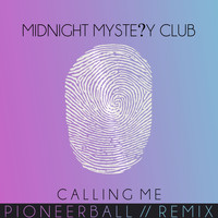 Midnight Mystery Club - Calling Me (Pioneerball Remix)