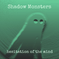 Shadow Monsters - Hesitation Of The Mind (EP)