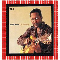 Muddy Waters - The Anthology, Vol. 1 (Hd Remastered Edition)