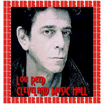 Lou Reed - Cleveland Music Hall (Hd Remastered Edition)
