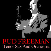 Bud Freeman - Bud Freeman: Tenor Sax And Orchestra