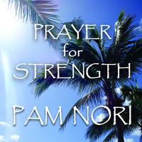 Pam Nori - Prayer for Strength