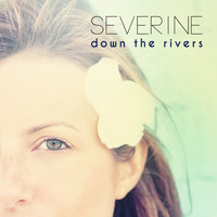 Severine - Down the Rivers