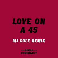 High Contrast - Love On A 45 (MJ Cole Remix)