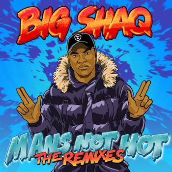Big Shaq - Man's Not Hot (The Remixes)