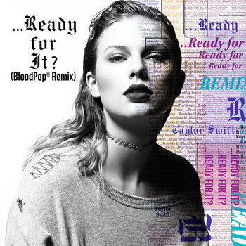Taylor Swift - ...Ready For It? (BloodPop® Remix)