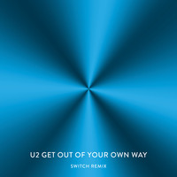 U2 - Get Out Of Your Own Way (Switch Remix)