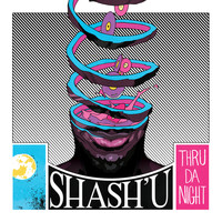 Shash'U - Thru Da Night (Explicit)