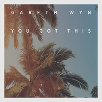 Gareth Wyn - You Got This