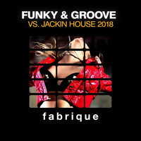 Various Artists - Funky & Groove Vs. Jackin House 2018