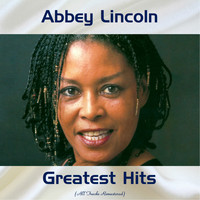 Abbey Lincoln - Abbey Lincoln Greatest Hits (All Tracks Remastered)