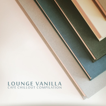 Various Artists - Lounge Vanilla (Cafè Chillout Compilation)