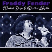 Freddy Fender - Wasted Days & Wasted Nights