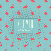 Kelvin - Let Me Forget U