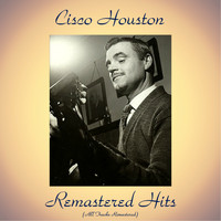 Cisco Houston - Remastered Hits (All Tracks Remastered)