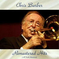 Chris Barber - Remastered Hits (All Tracks Remastered)