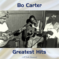 Bo Carter - Bo Carter Greatest Hits (All Tracks Remastered)