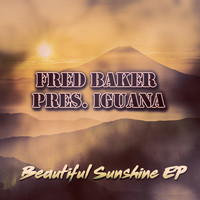 Fred Baker Pres. Iguana - Beautiful Sunshine EP