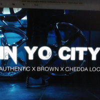 Authentic - In Yo City (feat. Chedda Loc & Brown)
