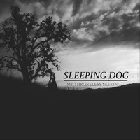 Sleeping Dog - My Throneless Seeking