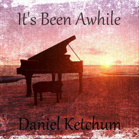 Daniel Ketchum - It's Been Awhile
