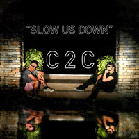 C2C - Slow Us Down