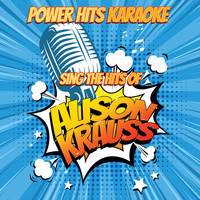 Power Hits Karaoke - Sing The Hits Of Alison Krauss