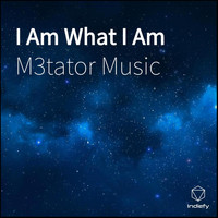 M3tator Music - I Am What I Am
